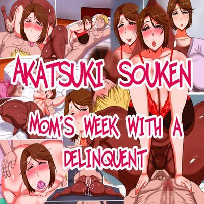 Mom's Week With A Delinquent