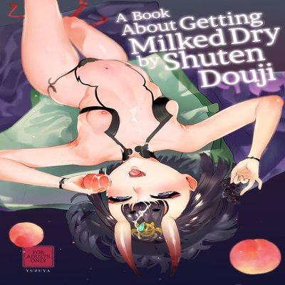 A Book About Getting Milked Dry By Shuten Douji